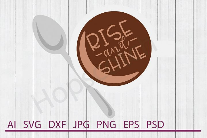 Coffee SVG, Rise and Shine SVG, DXF File, Cuttable File