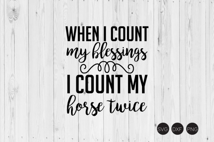 When I Count My Blessings I Count My Horse Twice SVG