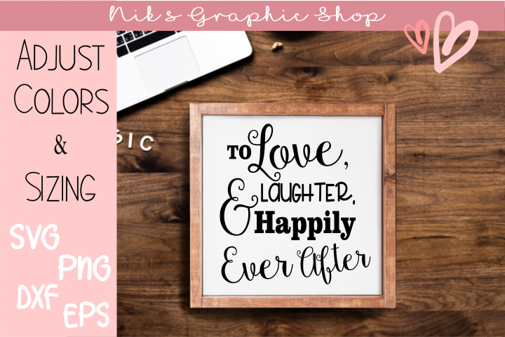 Happily Ever After svg, Love svg, Laughter Svg, Wedding Sign