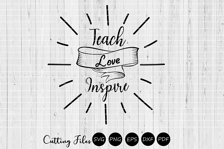 Teach love inspire| SVG cutting files | Cricut |Silhouette |