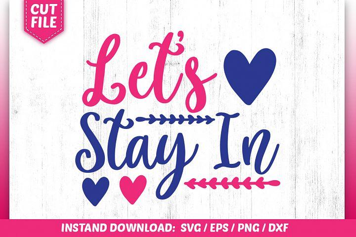 Lets Stay In svg Svg Design