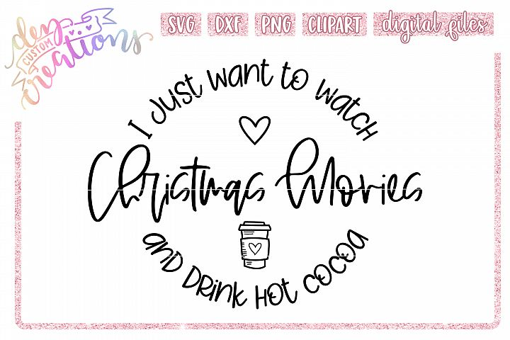 I Just Want to Watch Christmas Movies & Drink Hot Cocoa SVG
