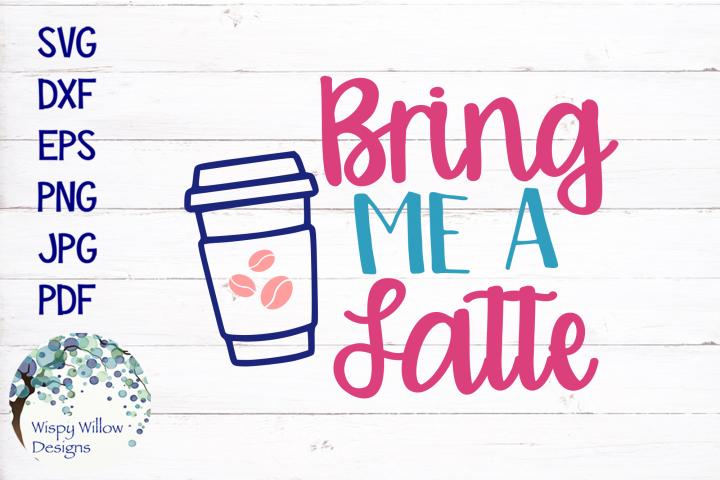 Bring Me A Latte SVG Cut File
