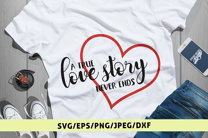 A True Love Story Never Ends Svg Cut File