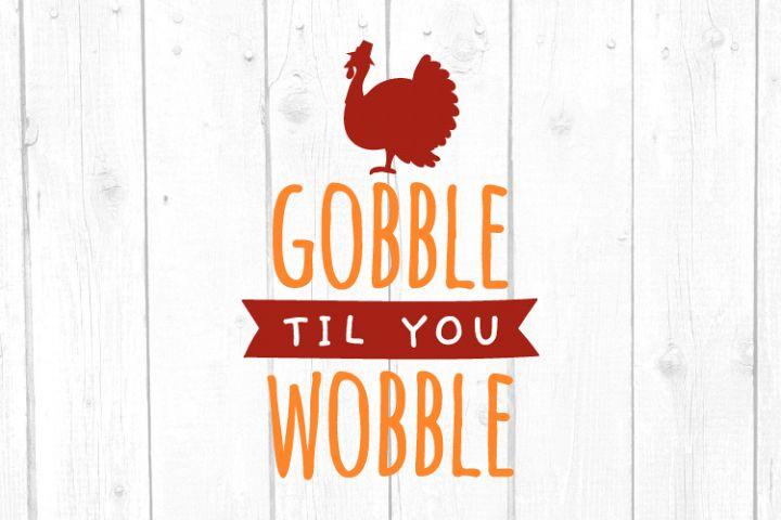 Gobble til you Wobble Svg, Thanksgiving Day Svg, Turkey Svg,