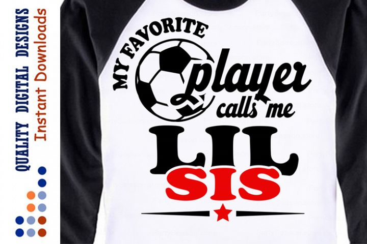 My Favorite Soccer Player calls me Lil sis svg