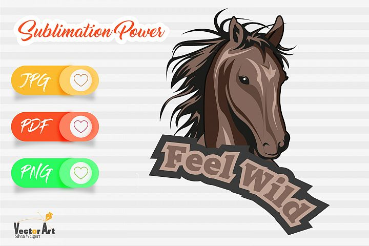 Feel Wild - Horse Head - Sublimation File for Crafter