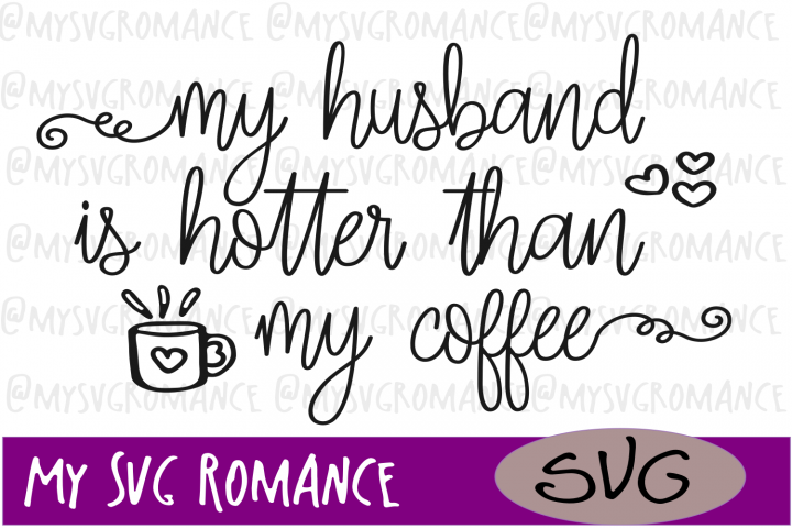 My Husband Is Hotter Than My Coffee - SVG