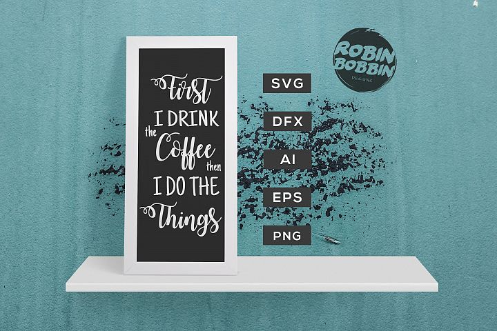 First I Drink The Coffee SVG - Kitchen SVG EPS File
