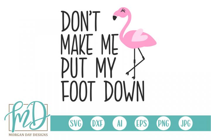 Dont Make Me Put My Foot Down - Flamingo SVG