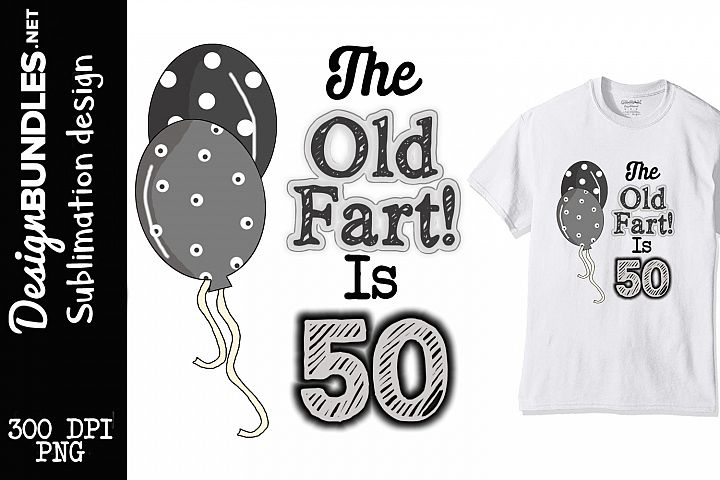 The Old fart Is 50 Sublimation Design