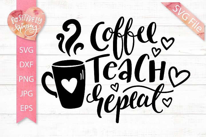 Coffee Teach Repeat SVG File, Teacher Shirt SVG PNG DXF EPS