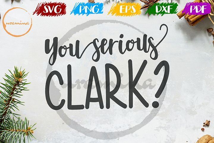 You serious clark Christmas SVG PDF PNG
