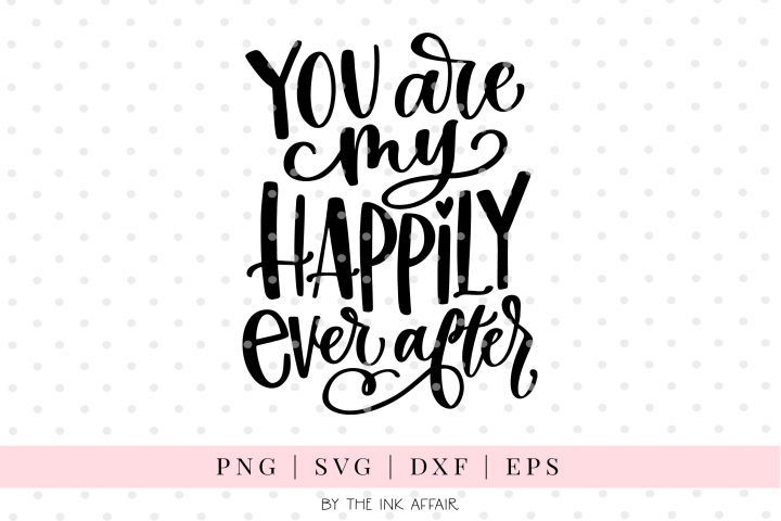 You are my happily ever after SVG Cut file