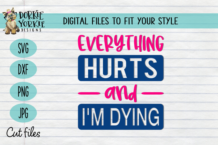 Everything Hurts and Im Dying - Gym, Exercise, Workout SVG