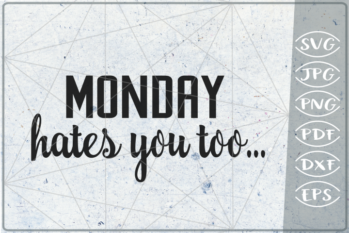 Sarcastic Quote SVG Cutting File - Monday Hates You Too