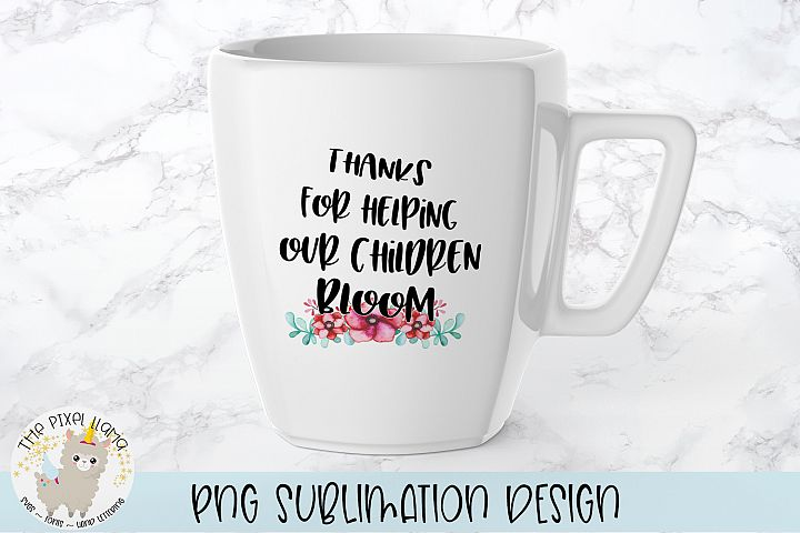 Thanks For Helping Our Children Bloom Sublimation Design