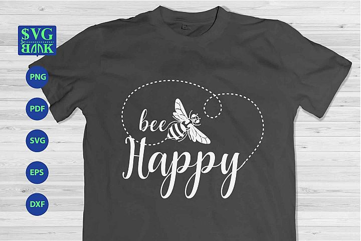 bee happy svg, bee svg, bee quotes cutting file, bee T-shirt