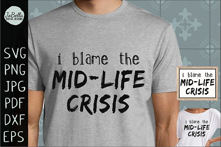 Mid-Life Crisis Sarcastic SVG, Sublimation PNG and Printable
