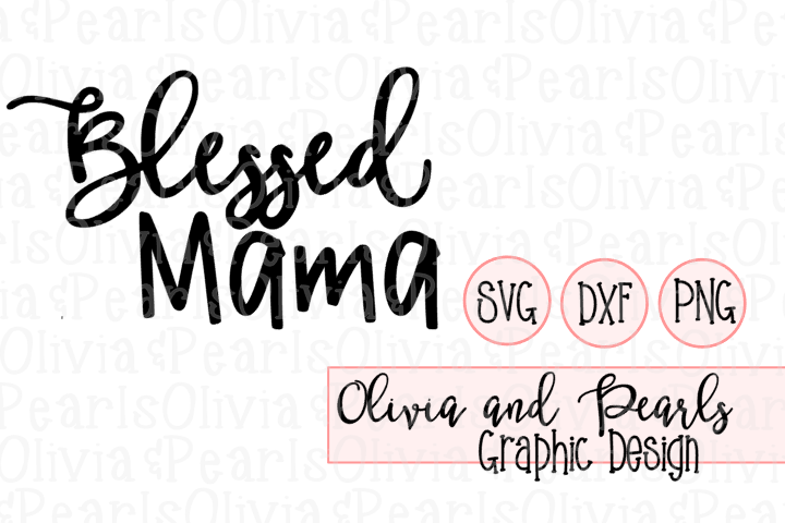 Blessed Mama, Mother Design, Mothers Day, Digital Cutting File, SVG, DXF, PNG for Cameo or Cricut Machine