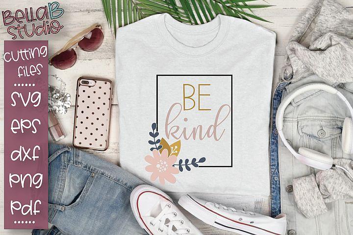 Be Kind SVG, Kindness SVG, Floral Frame SVG