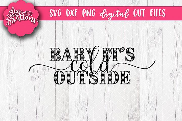 Baby Its Cold Outside - SVG DXF PNG Digital file