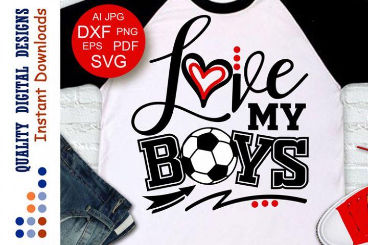 Love my boys svg Soccer shirt design Sports