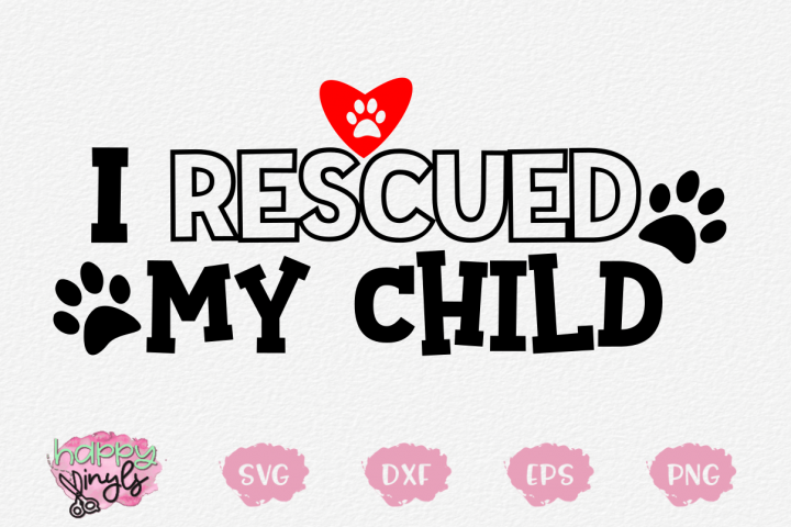 I Rescued My Child - A Dog Lovers SVG