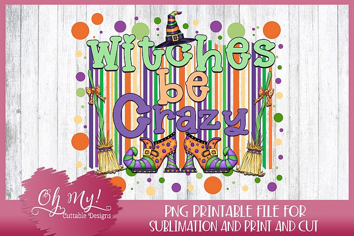 Witches Be Crazy - Sublimation - Print - PNG