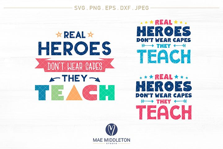 Real Heroes Dont Wear Capes, They Teach -SVG cut files