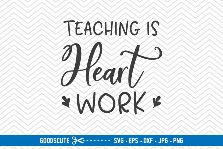 Teaching is Heart Work - SVG EPS DXF PNG JPG