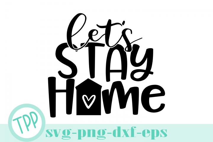 Lets Stay Home svg, Home design file