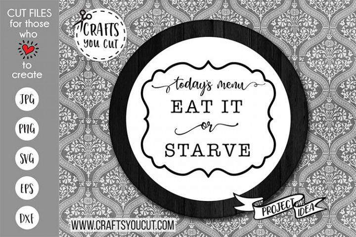 Todays Menu - Eat It Or Starve - A Kitchen Cut SVG File