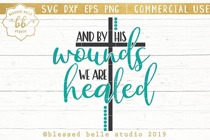 By His wounds we are healed / Easter SVG / SVG DXF EPS PNG