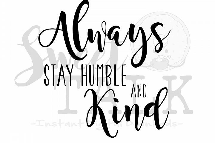 Always stay humble and kind-Instant digital download