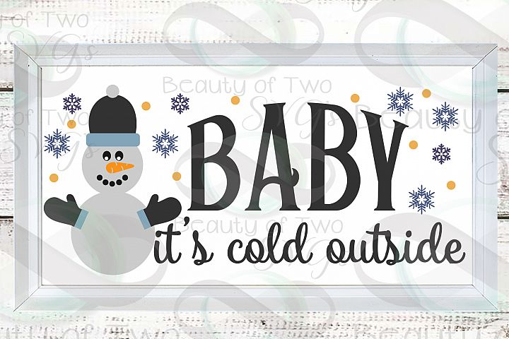 Snowman svg, Baby its Cold Outside svg, Winter svg sign