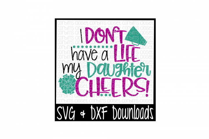 Cheer Mom SVG * I Dont Have A Life My Daughter Cheers Cut File