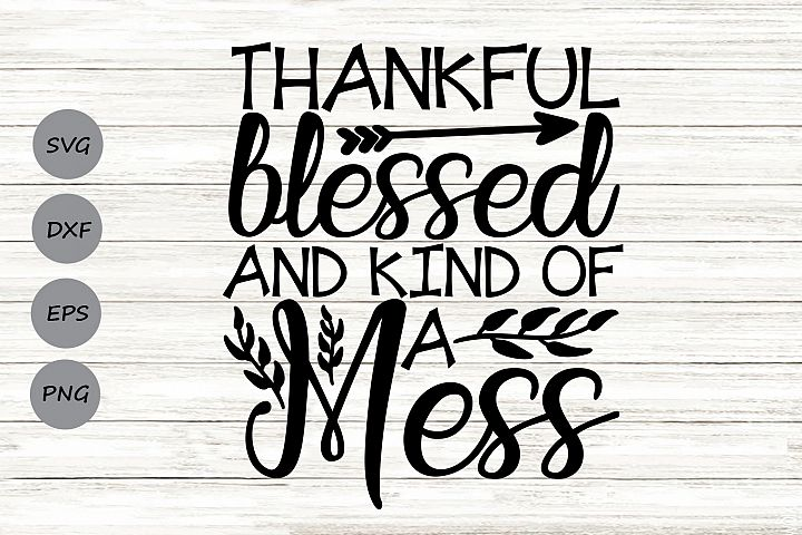 Thankful Blessed And Kind Of A Mess Svg, Thanksgiving Svg.