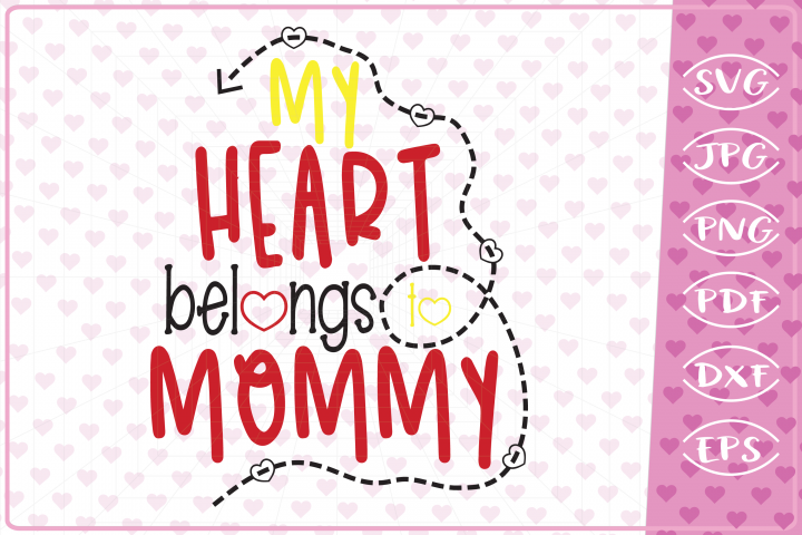My heart belongs to mommy quote,cutting files,Valentine svg
