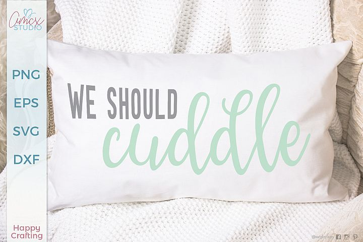We Should Cuddle - Love Quotes