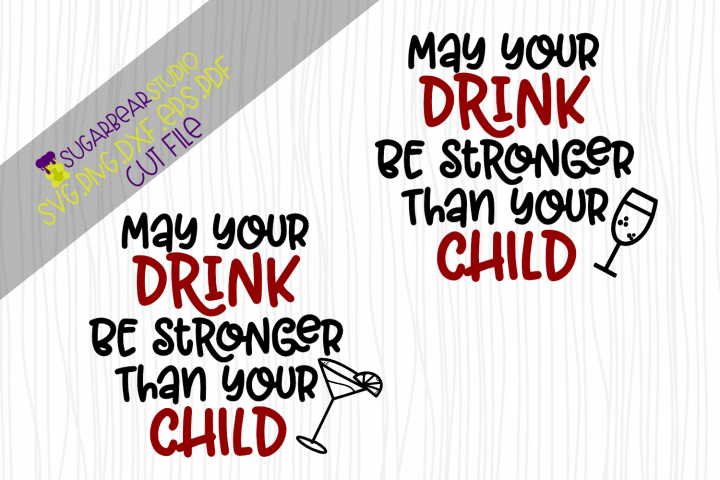 May Your Drink Be Stronger Than Your Child SVG