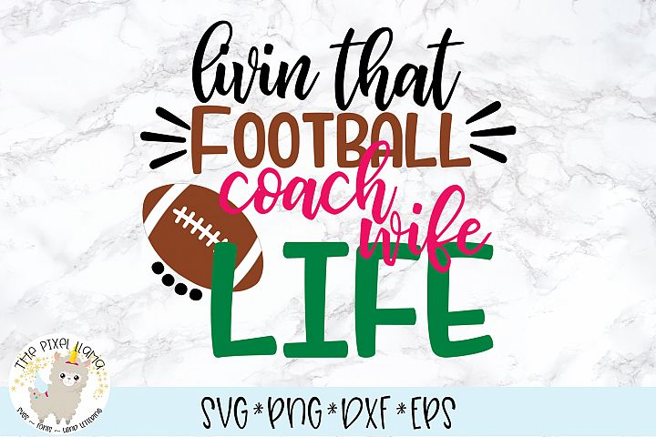 Livin That Football Coach Wife Life SVG Cut File