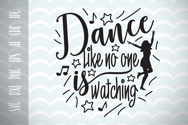 Dance like no one is watching SVG, Cut File,Fun Quote for Life, Inspirational Phrases, Ai, Eps, Dxf, Png, Jpg