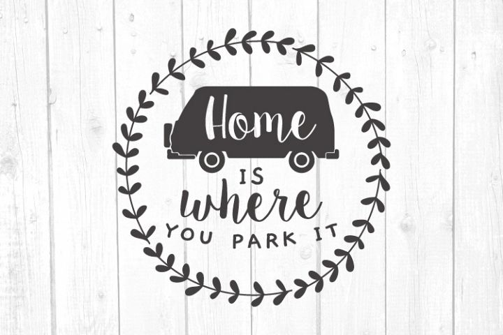 Home Is Where You Park It Svg, Camper Svg, Camping Svg