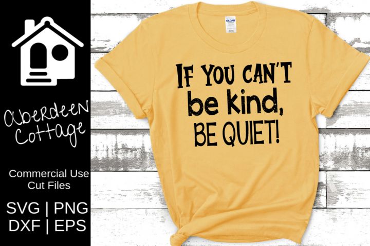 If You Cant Be Kind Be Quiet 2 - SVG, PNG, DXF, EPS Formats