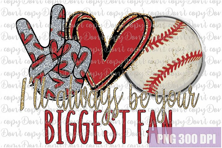 Ill always be your biggest fan Baseball Sublimation PNG