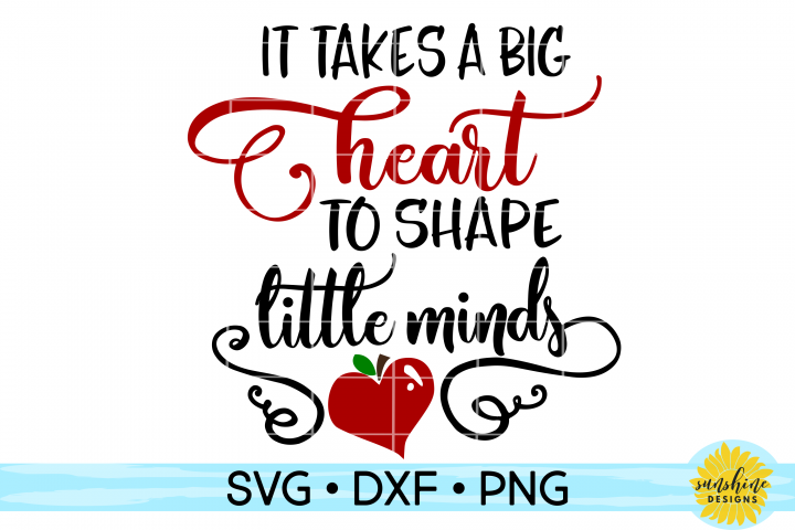 IT TAKES A BIG HEART TO SHAPE LITTLE MINDS SVG, DXF, PNG