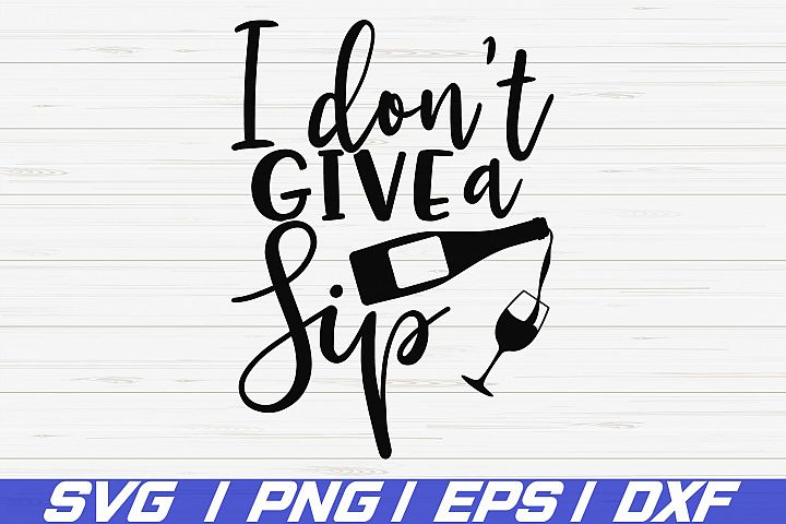 I dont give a sip SVG / Cut File / Cricut / Commercial use