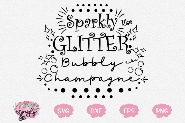 Sparkly like Glitter Bubbly like Champagne - A Girly SVG