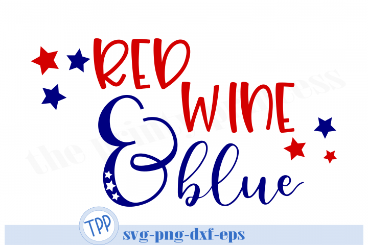 Red Wine and Blue svg, fourth of july svg, patriotic svg